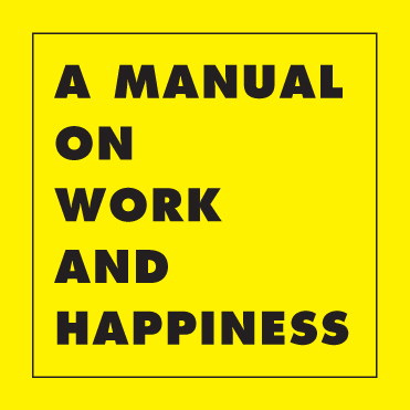 A MANUAL ON WORK AND HAPPINESS . Marvila + Porto